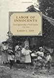 Zipf, Karin L.: Labor Of Innocents: Forced Apprenticeship In North Carolina, 1715-1919