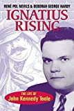 Hardy, Deborah George: Ignatius Rising: The Life Of John Kennedy Toole