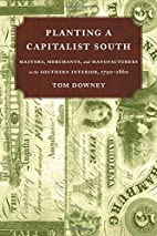 Planting a Capitalist South by Tom Downey