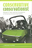 Flippen, J. Brooks: Conservative Conservationist: Russell E. Train And the Emergence of American Environmentalism