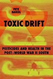 Daniel, Pete: Toxic Drift: Pesticides and Health in the Post-World War II South
