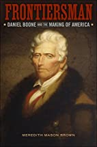 Frontiersman: Daniel Boone and the Making of…