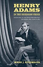 Henry Adams in the Secession Crisis:…