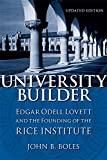 John B. Boles: University Builder: Edgar Odell Lovett and the Founding of the Rice Institute