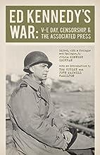 Ed Kennedy's War: V-E Day, Censorship,…