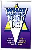 Syme, Daniel B.: What Happens After I Die?: Jewish Views of Life After Death
