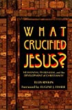 Rivkin, Ellis: What Crucified Jesus?: Messianism, Pharisaism, and the Development of Christianity