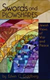 Edwin C. Goldberg: Swords And Plowshares: Jewish Views of War And Peace