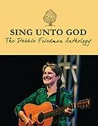 Sing unto God: The Debbie Friedman Anthology…