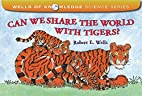 Can We Share the World with Tigers? (Wells…