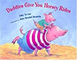 Levine, Abby: Daddies Give You Horsey Rides