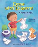O'Connell, Rebecca: [ Done with Diapers!: A Potty ABC[ DONE WITH DIAPERS!: A POTTY ABC ] By O'Connell, Rebecca ( Author )Mar-01-2011 Hardcover