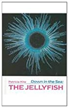 Down in the Sea: The Jellyfish (Down in the…