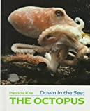 Kite, L. Patricia: Down in the Sea: The Octopus