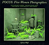 Wolf, Sylvia: Focus: Five Women Photographers