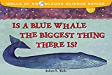 Wells, Robert E.: Is a Blue Whale the Biggest Thing There Is?