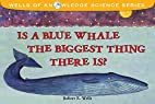 Is a Blue Whale the Biggest Thing There Is?…
