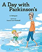 A Day with Parkinson's by A. Hultquist