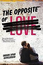 The Opposite of Love by Sarah Lynn Scheerger