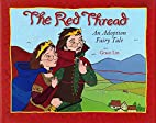 The Red Thread: An Adoption Fairy Tale by…
