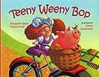 Teeny Weeny Bop by Margaret Read MacDonald