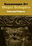 Schapiro, Meyer: Romanesque Art: Selected Papers (Meyer Schapiro Selected Papers)