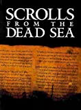 Sussmann, Ayala: Scrolls from the Dead Sea: An Exhibition of Scrolls and Archeological Artifacts from the Collections of the Israel Antiquities Authority