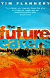 Flannery, Tim: The Future Eaters : An Ecological History of the Australasian Lands and People