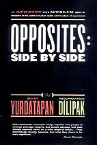 Opposites: Side by Side by Şanar Yurdatapan