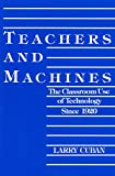 Larry Cuban: Teachers and Machines: The Classroom Use of Technology Since 1920