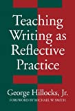 Hillocks, George: Teaching Writing As Reflective Practice: Integrating Theories