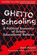 Ghetto Schooling: A Political Economy of…