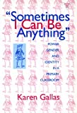 Karen Gallas: Sometimes I Can Be Anything: Power, Gender, and Identity in a Primary Classroom (The Practitioner Inquiry Series) (Language and Literacy)