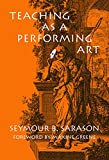 Sarason, Seymour B: Teaching As a Performing Art
