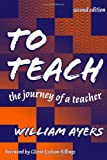 Ayers, William: To Teach: The Journey of a Teacher