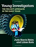 Katz, Lilian: Young Investigators: The Project Approach in the Early Years