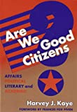Harvey J. Kaye: Are We Good Citizens?: Affairs Political, Literary, and Academic