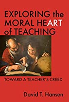 Exploring the Moral Heart of Teaching:…