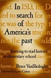 Vansledright, Bruce: In Search of America's Past: Learning to Read History in Elementary School