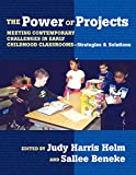 Beneke, Sallee: The Power of Projects: Meeting Contemporary Challenges in Early Childhood Classrooms-- Strategies and Solutions