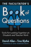 David Allen: The Facilitator's Book of Questions: Tools for Looking Together at Student and Teacher Work