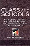 Richard Rothstein: Class And Schools: Using Social, Economic, And Educational Reform To Close The Black-white Achievement Gap