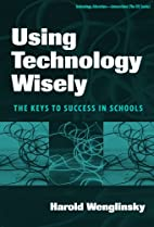 Using Technology Wisely: The Keys To Success…