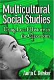 Danker, Anita C.: Multicultural Social Studies: Using Local History In The Classroom