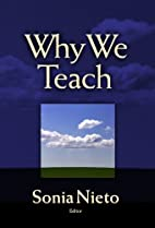 Why We Teach by Sonia Nieto