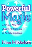 Mikkelsen, Nina: Powerful Magic: Learning From Children's Responses To Fantasy Literature