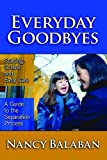 Balaban, Nancy: Everyday Goodbyes: Starting School And Early Care, a Guide to the Separation Process