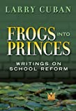 Larry Cuban: Frogs into Princes: Writings on School Reform (Multicultural Education (Cloth))