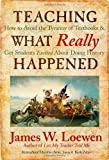 James W. Loewen: Teaching What Really Happened: How to Avoid the Tyranny of Textbooks and Get Students Excited About Doing History (Multicultural Education Series)