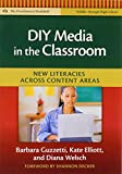 Barbara J. Guzzetti: DIY Media in the Classroom: New Literacies Across Content Areas (Practitioner's Bookshelf)